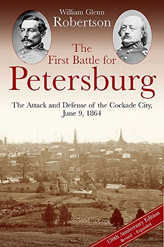 The First Battle for Petersburg: The Attack and Defense of the Cockade City, June 9, 1864