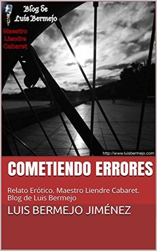 Cometiendo Errores: Relato Erótico. Maestro Liendre Cabaret. Blog de Luis Bermejo
