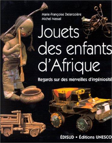 Jouets des enfants d'Afrique : Regards sur des merveilles d'ingéniosité par Marie-Françoise Delarozière, Michel Massal