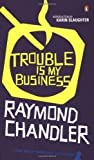 Trouble is My Business by Chandler, Raymond New Edition (1989)