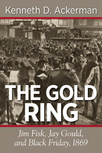 THE GOLD RING: Jim Fisk, Jay Gould, and Black Friday, 1869 ...