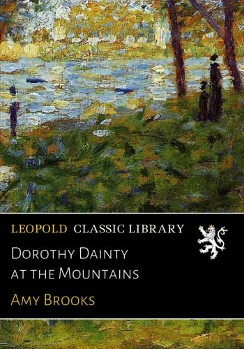 Dorothy Dainty at the Mountains por Amy Brooks