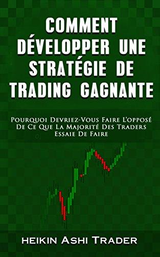 Comment Dvelopper une Stratgie de Trading Gagnante: Pourquoi Devriez-Vous Faire L'oppos De  Ce Que La Majorit Des Traders Essaie De Faire