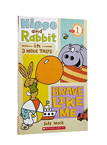 Scholastic Reader Level 1: Hippo & Rabbit in Brave Like Me (3 More Tales) (Scholastic Readers Level 1) por Jeff Mack