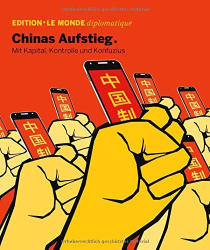 Chinas Aufstieg: Mit Kapital, Kontrolle und und Konfuzius (Edition Le Monde diplomatique)
