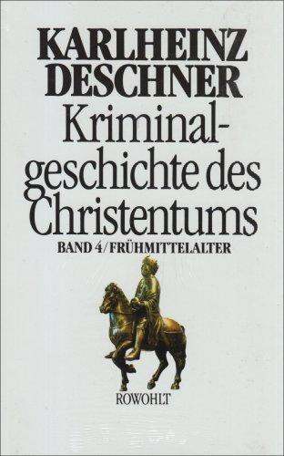Kriminalgeschichte des Christentums 4: Frühmittelalter: Von König Chlodwig I. (um 500) bis zum Tode Karls 'des Großen' (814)