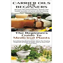 Carrier Oils for Beginners & The Beginners Guide to Medicinal Plants (Essential Oils Box Set)
