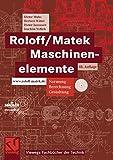 Roloff/Matek Maschinenelemente: Normung, Berechnung, Gestaltung - Lehrbuch und Tabellenbuch (Viewegs Fachbücher der Technik) - Dieter Muhs
