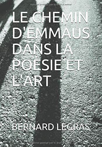 LE CHEMIN D'EMMAUS DANS LA POESIE ET L'ART par BERNARD LEGRAS