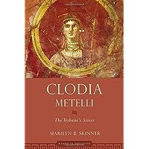Clodia Metelli: The Tribune's Sister (Women in Antiquity) by Marilyn B. Skinner (2011-01-26)
