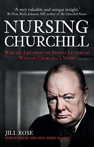 Nursing Churchill: Wartime Life from the Private Letters of Winston Churchill's Nurse por Jill Rose