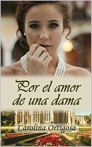 Por el amor de una dama por Carolina Ortigosa