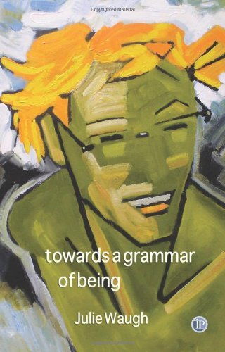 Towards a Grammar of Being by Julie Waugh (2009-08-10)