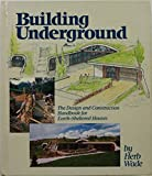 Building Underground: The Design and Construction Handbook for Earth-Sheltered Houses