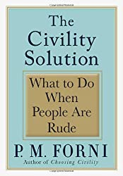The Civility Solution: What to Do When People Are Rude by P. M. Forni (2008-06-10)