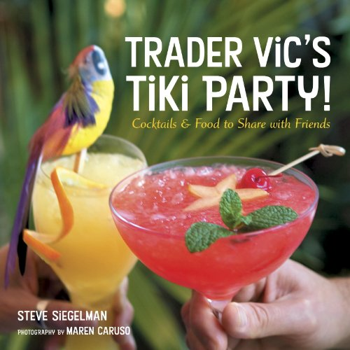 Trader Vic's Tiki Party!: Cocktails and Food to Share with Friends (English Edition)