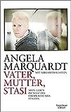Vater, Mutter, Stasi: Mein Leben im Netz des Überwachungsstaates - Angela Marquardt