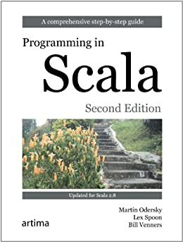 Programming in Scala: A Comprehensive Step-by-Step Guide by [Odersky, Martin, Spoon, Lex, Venners, Bill]
