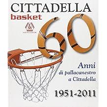 Cittadella basket. 60 anni di pallacanestro a Cittadella 1951-2011