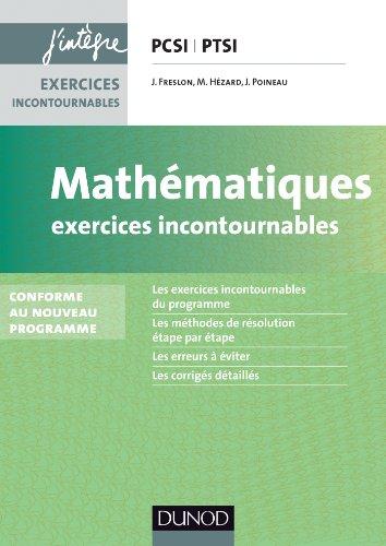 Mathmatiques Exercices incontournables PCSI-PTSI: Conforme  la rforme 2013