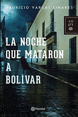 La noche que mataron a Bolívar eBook: Mauricio Vargas ...