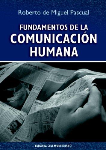 Fundamentos de la comunicación humana por Roberto de Miguel Pascual