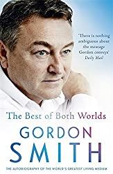 The Best of Both Worlds: The autobiography of the world's greatest living medium by Gordon Smith (2016-05-19)