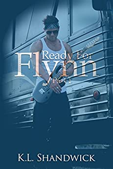 Ready For Flynn, Part 1 : A Rockstar Romance (The Ready For Flynn Series) by [Shandwick, KL]