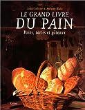 Le grand livre du pain - Pains, tartes et gâteaux