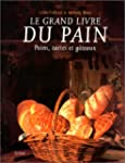 Le grand livre du pain : Pains, tarte...