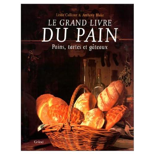 Le grand livre du pain : Pains, tartes et gâteaux