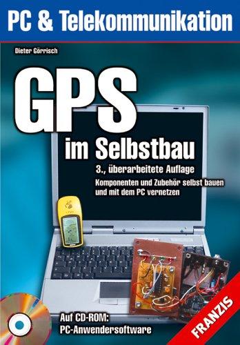 GPS im Selbstbau: Komponenten und Zubehör selbst bauen und mit dem PC vernetzen