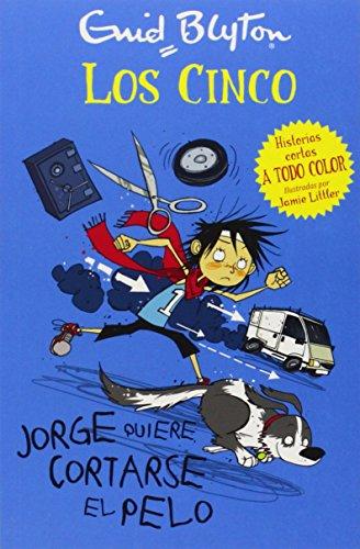 Los Cinco. Jorge Quiere Cortarse El Pelo (Los cinco. Historias cortas) por Enid Blyton