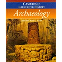 The Cambridge Illustrated History of Archaeology (Cambridge Illustrated Histories)