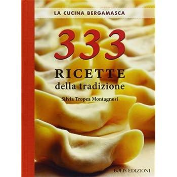 La Cucina Bergamasca. 333 Ricette Della Tradizione