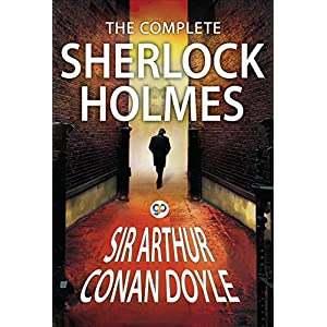 The Complete Sherlock Holmes: All 56 Stories and 4 Novels (Global Classics)