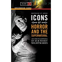 Icons of Horror and the Supernatural: An Encyclopedia of Our Worst Nightmares (Greenwood Icons)