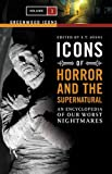 Icons of Horror and the Supernatural: An Encyclopedia of Our Worst Nightmares (Greenw...