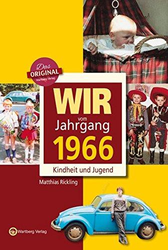 Wir vom Jahrgang 1966 - Kindheit und Jugend (Jahrgangsbände) (Sechzig Geburtstag Themen)
