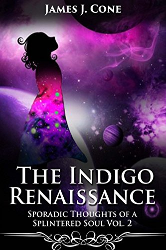 The Indigo Renaissance (Sporadic Thoughts of a Splintered Soul vol. 2)