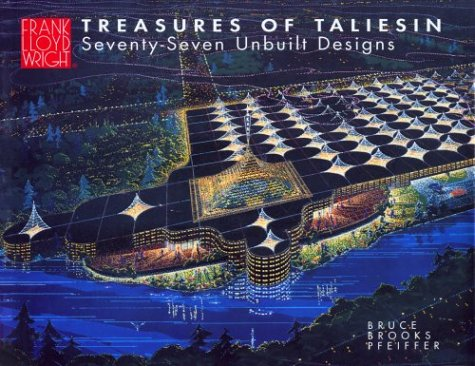 Treasures of Taliesin: Seventy-six Unbuilt Designs by Frank Lloyd Wright