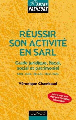 Réussir son activité en SARL : Guide juridique, fiscal, social et patrimonial par Véronique Chambaud