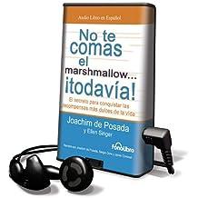 No Te Comas el Marshmalloe Todavia!: El Secreto Para Conquistar las Recompensas Mas Dulces de la Vida [With Earbuds]