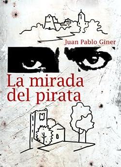 LA MIRADA DEL PIRATA de [Giner, Juan Pablo]