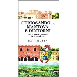 Curiosando... Mantova e dintorni. Una guida per ra