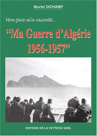 Mon père m'a raconté. Ma guerre d'Algérie 1956-1957