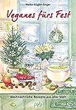 Veganes fürs Fest: Weihnachtliche Rezepte aus aller Welt - Heike Kügler-Anger