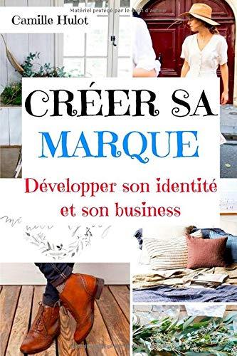Créer sa marque : Développer son identité et son business par Camille Hulot