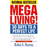 Megaliving!: 30 Days to a Perfect Life: The Ultimate Action Plan for Total Mastery of Y Our Mind, Body & Character