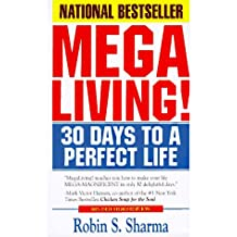 Megaliving!: 30 Days to a Perfect Life: The Ultimate Action Plan for Total Mastery of Y Our Mind, Body & Character: 30 Days to a Perfect Life - The ... Mastery of Your Mind, Body and Character